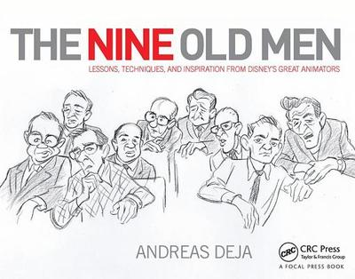 The Nine Old Men: Lessons, Techniques, and Inspiration from Disney's Great Animators - Deja, Andreas