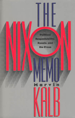 The Nixon Memo: Political Respectability, Russia, and the Press - Kalb, Marvin