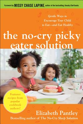 The No-Cry Picky Eater Solution: Gentle Ways to Encourage Your Child to Eat--And Eat Healthy - Pantley, Elizabeth, and Lapine, Missy Chase (Foreword by)
