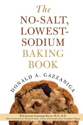 The No-Salt, Lowest-Sodium Baking Book - Gazzaniga, Donald a, and Gazzaniga Moloo, Jeannie (Contributions by), and Fowler, Michael B (Foreword by)