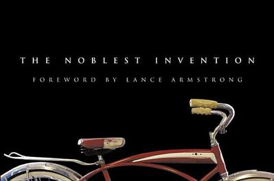 The Noblest Invention: An Illustrated History of the Bicycle - Editors of Bicycling Magazine, and Armstrong, Lance (Foreword by)