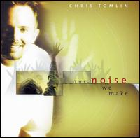 The Noise We Make - Chris Tomlin