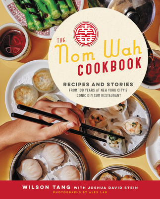 The Nom Wah Cookbook: Recipes and Stories from 100 Years at New York City's Iconic Dim Sum Restaurant - Tang, Wilson, and Stein, Joshua David