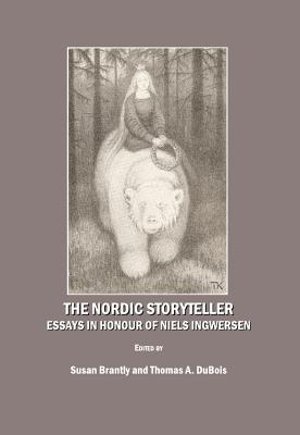 The Nordic Storyteller: Essays in Honour of Niels Ingwersen - Brantly, Susan (Editor), and DuBois, Thomas A (Editor)