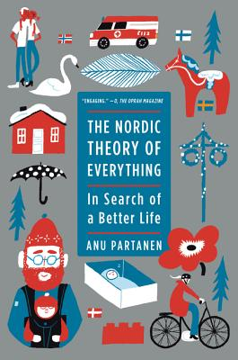 The Nordic Theory of Everything: In Search of a Better Life - Partanen, Anu