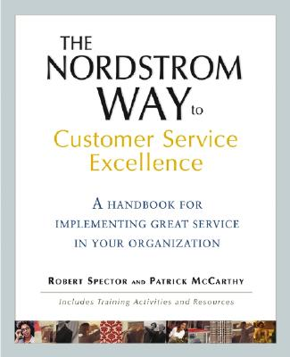 The Nordstrom Way to Customer Service Excellence: A Handbook for Implementing Great Service in Your Organization - Spector, Robert, and McCarthy, Patrick D