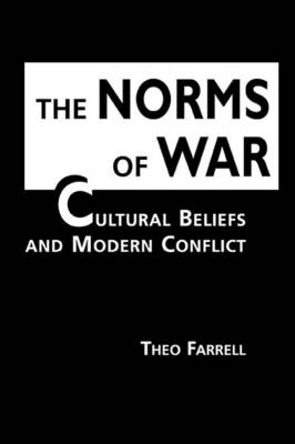 The Norms of War: Cultural Beliefs and Modern Conflict - Farrell, Theo
