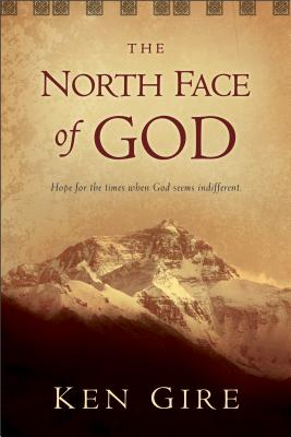 The North Face of God: Hope for the Times When God Seems Indifferent - Gire, Ken, Mr.