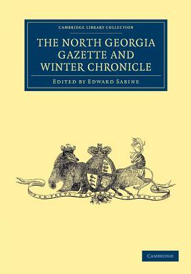 The North Georgia Gazette and Winter Chronicle - Sabine, Edward (Editor)