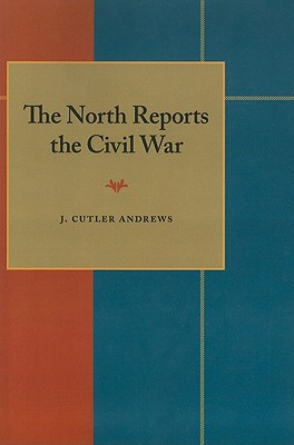 The North Reports the Civil War - Andrews, J Cutler