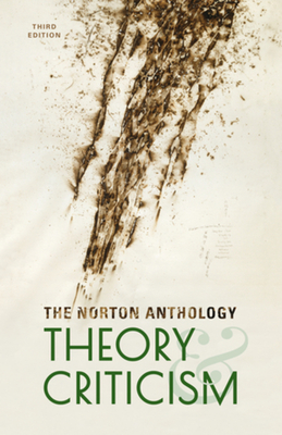 The Norton Anthology of Theory and Criticism - Leitch, Vincent B. (General editor), and Cain, William E. (Editor), and Finke, Laurie A. (Editor)