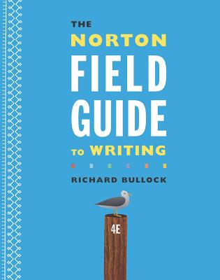 The Norton Field Guide to Writing - Bullock, Richard, and Goggin, Maureen Daly, and Weinberg, Francine