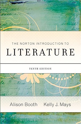 The Norton Introduction to Literature - Booth, Alison (Editor), and Mays, Kelly (Editor)
