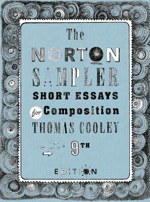 The Norton Sampler: Short Essays for Composition - Cooley, Thomas (Editor)