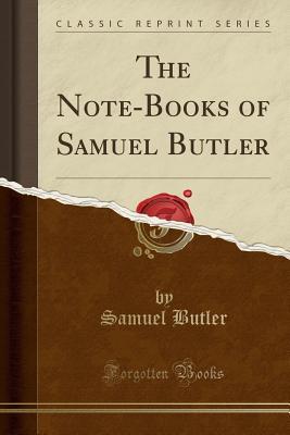 The Note-Books of Samuel Butler (Classic Reprint) - Butler, Samuel