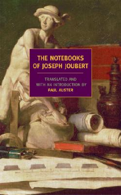 The Notebooks of Joseph Joubert: A Selection - Joubert, Joseph, and Auster, Paul (Translated by)