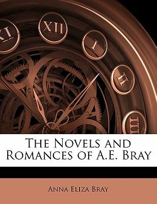 The Novels and Romances of A.E. Bray - Bray, Anna Eliza Kempe Stothard