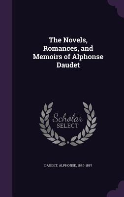 The Novels, Romances, and Memoirs of Alphonse Daudet - Daudet, Alphonse