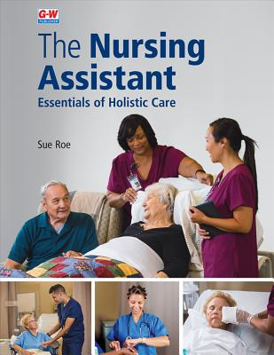 The Nursing Assistant Hardcover: Essentials of Holistic Care - Roe, Sue
