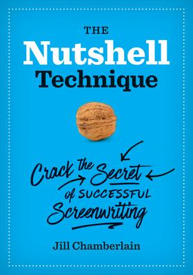 The Nutshell Technique: Crack the Secret of Successful Screenwriting - Chamberlain, Jill