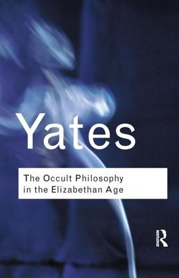The Occult Philosophy in the Elizabethan Age - Yates, Frances
