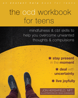 The Ocd Workbook for Teens: Mindfulness and CBT Skills to Help You Overcome Unwanted Thoughts and Compulsions - Hershfield, Jon, Mft