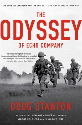 The Odyssey of Echo Company: The 1968 Tet Offensive and the Epic Battle to Survive the Vietnam War - Stanton, Doug