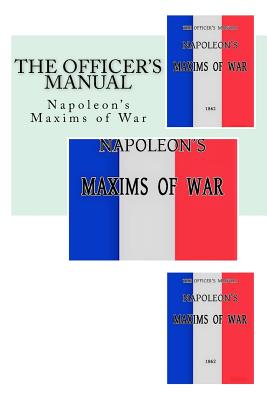 The Officer's Manual: Napoleon's Maxims of War - Bonaparte, Napoleon, and Scott (in 1832), Winfield (Translated by)