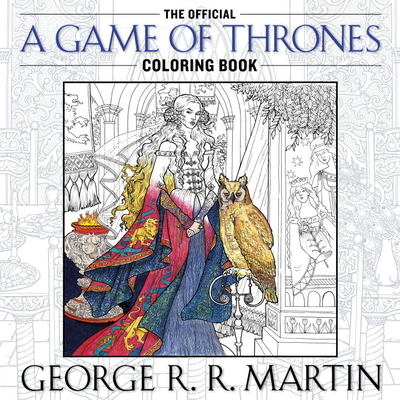 The Official a Game of Thrones Coloring Book: An Adult Coloring Book - Martin, George R R