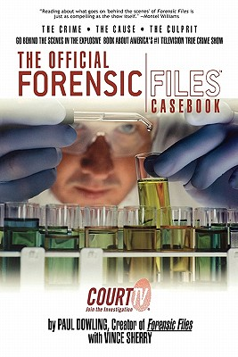 The Official Forensic Files Casebook - Dowling, Paul, and Sherry, Vince