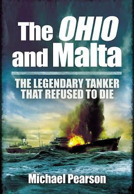 The Ohio & Malta: The Legendary Tanker That Refused to Die - Pearson, Michael