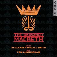 The Okavango Macbeth - Andrew McTaggart (vocals); Beth Mackay (vocals); Jamie Rock (vocals); Jessica OLeary (vocals); Lucinda Stuart-Grant (vocals);...