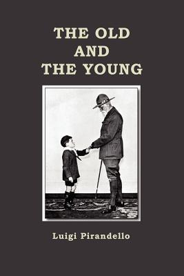 The Old and the Young - Pirandello, Luigi, Professor, and Scott-Moncrieff, C K (Translated by)