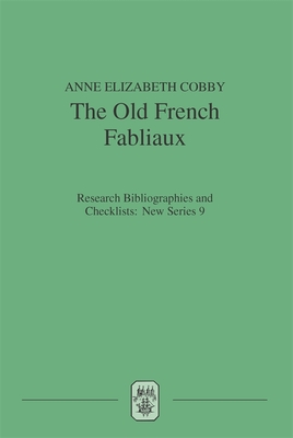 The Old French Fabliaux: An Analytical Bibliography - Cobby, Anne Elizabeth (Editor)