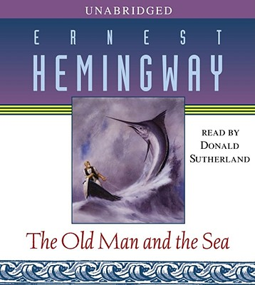 The Old Man and the Sea - Hemingway, Ernest, and Sutherland, Donald (Read by)