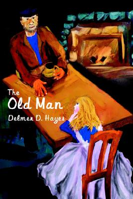 The Old Man - Hayes, Delmer D, and Hayes, Demer D