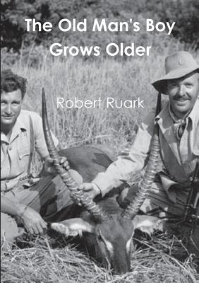 The Old Man's Boy Grows Older - Ruark, Robert