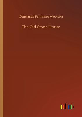 The Old Stone House - Woolson, Constance Fenimore