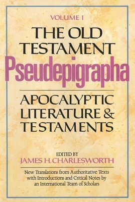The Old Testament Pseudepigrapha, Volume 1: Apocalyptic Literature and Testaments - Charlesworth, James H