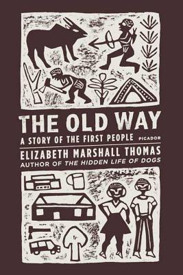 The Old Way: A Story of the First People - Thomas, Elizabeth Marshall
