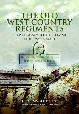 The Old West Country Regiments (11th, 39th and 54th) - Archer, Jeremy