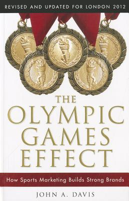 The Olympic Games Effect: How Sports Marketing Builds Strong Brands - Davis, John A.