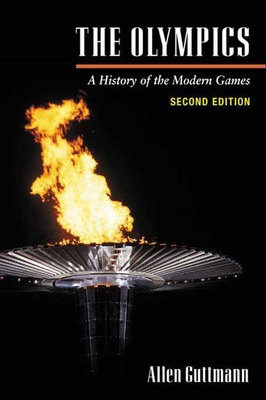 The Olympics: A History of the Modern Games - Guttmann, Allen, Professor