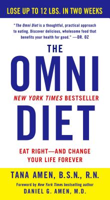 The Omni Diet: The Revolutionary 70% Plant + 30% Protein Program to Lose Weight, Reverse Disease, Fight Inflammation, and Change Your Life Forever - Amen, Tana, Bsn, RN, and Amen, Daniel G, Dr., MD (Foreword by)