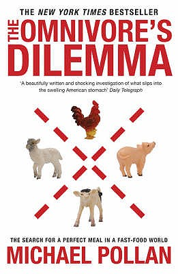 The Omnivore's Dilemma: The Search for a Perfect Meal in a Fast-food World - Pollan, Michael