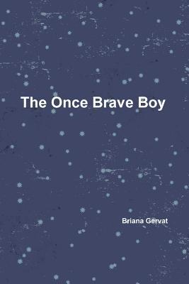 The Once Brave Boy - Gervat, Briana