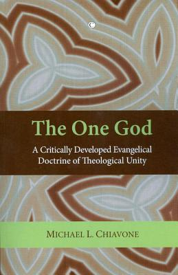 The One God: A Critically Developed Evangelical Doctrine of Trinitarian Unity - Chiavone, Michael L.