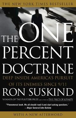 The One Percent Doctrine: Deep Inside America's Pursuit of Its Enemies Since 9/11 - Suskind, Ron