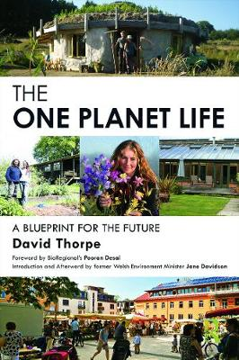 The 'One Planet' Life: A Blueprint for Low Impact Development - Thorpe, David