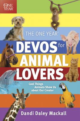 The One Year Devos for Animal Lovers: Cool Things Animals Show Us about Our Creator - Mackall, Dandi Daley